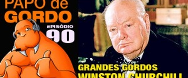 Podcast Papo de Gordo 90 - Grandes Gordos: Winston Churchill