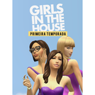 Girls In The House (1ª Temporada)