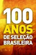100 Anos de Seleção Brasileira (100 Anos de Seleção Brasileira)