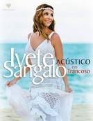 Ivete Sangalo: Acústico Ao Vivo em Trancoso (Ivete Sangalo: Acústico Ao Vivo em Trancoso)