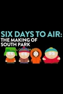 6 Days to Air: The Making of South Park (6 Days to Air: The Making of South Park)