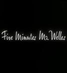 Five Minutes, Mr. Welles (Five Minutes, Mr. Welles)