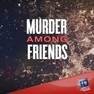 Facção Homicida (1ª Temporada) (Murder Among Friends (Season 1))