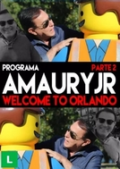 Programa Amaury Jr. - Welcome to Orlando (Programa Amaury Jr: Welcome to Orlando - Parte 2)
