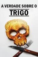 A verdade sobre o trigo (What's with Wheat?)