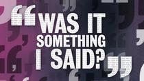 Was It Something I Said? - Poster / Capa / Cartaz - Oficial 2