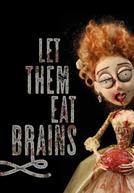 Let Them Eat Brains (Let Them Eat Brains)
