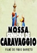 Nossa Senhora de Caravaggio - O Filme - Poster / Capa / Cartaz - Oficial 1