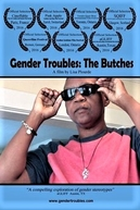 Gender Troubles: The Butches (Gender Troubles: The Butches)