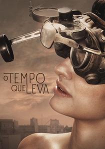 O Tempo Que Leva - Poster / Capa / Cartaz - Oficial 1