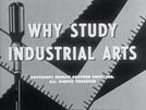 Why Study Industrial Arts? (Why Study Industrial Arts?)