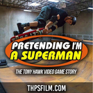 Pretending I'm a Superman: The Tony Hawk Video Game Story (Pretending I'm a Superman: The Tony Hawk Video Game Story)