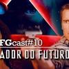 FGCast #10 - O Vingador do Futuro [Podcast]