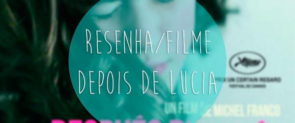 Amável Utopia: Resenha/Filme: Depois de Lucia