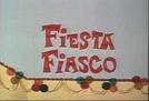 Fiesta fiasco (Fiesta fiasco)