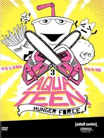 Aqua Teen: O Esquadrão Força Total - 3° Temporada - Poster / Capa / Cartaz - Oficial 1