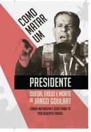 Jango - Como Matar um Presidente (Jango - Como Matar um Presidente)