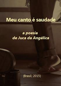 Meu canto é saudade – A Poesia de Juca da Angélica  - Poster / Capa / Cartaz - Oficial 1