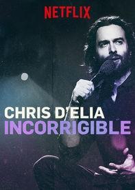 Chris D'Elia: Incorrigible - Poster / Capa / Cartaz - Oficial 1