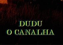 DUDU, O CANALHA - Poster / Capa / Cartaz - Oficial 1