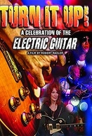 Turn It Up! A Celebration Of The Electric Guitar (Turn It Up! A Celebration Of The Electric Guitar)
