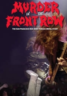 Murder In The Front Row: The San Francisco Bay Area Thrash Metal Story (Murder In The Front Row: The San Francisco Bay Area Thrash Metal Story)