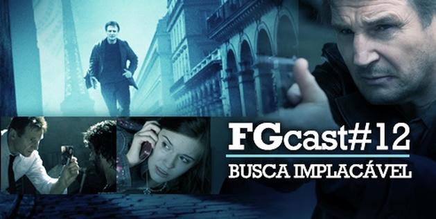 FGCast # 12 - Busca Implacável 1 [Podcast]