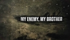 My Enemy, My Brother - Documentary Trailer