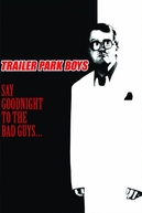 Trailer Park Boys: Say Goodnight to the Bad Guys (Trailer Park Boys: Say Goodnight to the Bad Guys)
