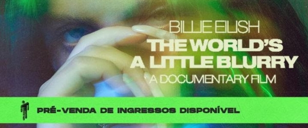 Documentário Billie Eilish: The World's a Little Blurry está em pré-venda