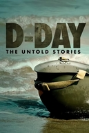 Dia D: A História Não Contada (D-Day: The Untold Stories)
