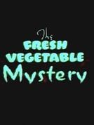 The Fresh Vegetable Mystery (The Fresh Vegetable Mystery)