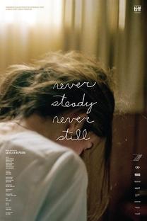 Never Steady, Never Still - Poster / Capa / Cartaz - Oficial 4
