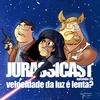 JurassiCast 29 - Velocidade da Luz é Lenta?