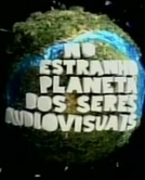 No Estranho Planeta dos Seres Audiovisuais (No Estranho Planeta dos Seres Audiovisuais)