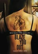 Blaze You Out (Blaze You Out)