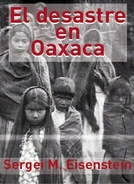 O Desastre em Oaxaca (La destrucción de Oaxaca)