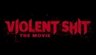 VIOLENT SHIT - THE MOVIE (Official Trailer)