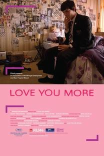 Love You More - Poster / Capa / Cartaz - Oficial 1