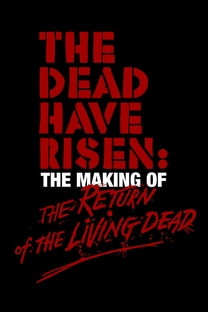 The Dead Have Risen: The Making of 'The Return of the Living Dead' - Poster / Capa / Cartaz - Oficial 1
