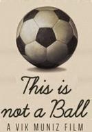 Atrás da Bola (This Is Not a Ball)