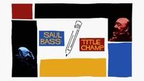 Saul Bass: Title Champ - Poster / Capa / Cartaz - Oficial 1