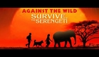 Against the Wild 2: Survive the Serengeti - Official Trailer [HD]
