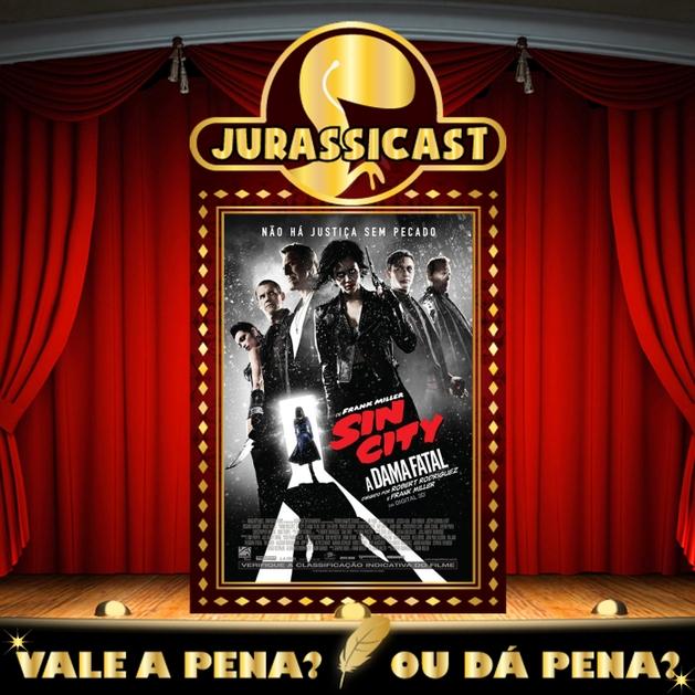 Vale a Pena ou Dá Pena 248 - Sin City: A Dama Fatal
