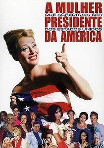 A Mulher que Acreditava Ser Presidente dos Estados Unidos da América - Poster / Capa / Cartaz - Oficial 1