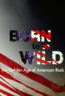 Born to Be Wild: The Golden Age of American Rock (Born to Be Wild: The Golden Age of American Rock)