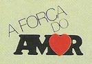 A Força do Amor (A Força  do  Amor)