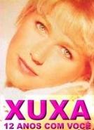 Xuxa: 12 Anos com Você (Xuxa: 12 Anos com Você)