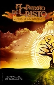 A Paixão de Cristo: Venha Se Apaixonar - Poster / Capa / Cartaz - Oficial 2
