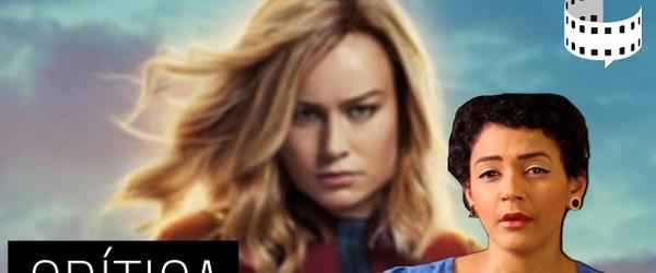 Crítica em Vídeo: Capitã Marvel (2019, de Anna Boden e Ryan Fleck)
